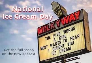 Outdoor sign about National Ice Cream day and podcast Street Curb Curiosity