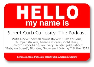 Hello My name is Sticker promoting the podcast Street Curb Curiosity, about Stickers